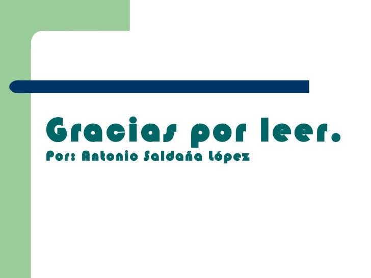 Gracias por leer. Por: Antonio Saldaña López
