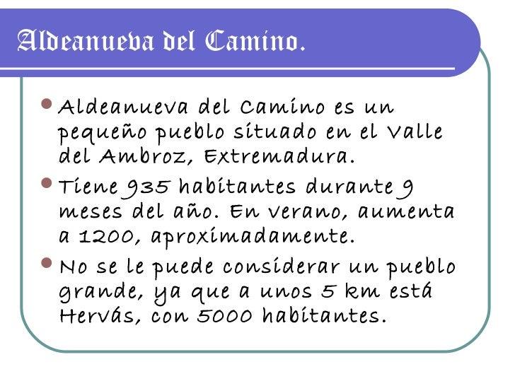 Aldeanueva del Camino. <ul><li>Aldeanueva del   Camino es un pequeño pueblo situado en el Valle del Ambroz, Extremadura. <...