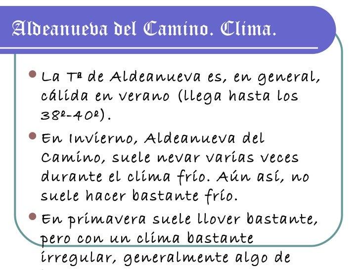 Aldeanueva del Camino. Clima. <ul><li>La Tª de Aldeanueva es, en general, cálida en verano (llega hasta los 38º-40º). </li...