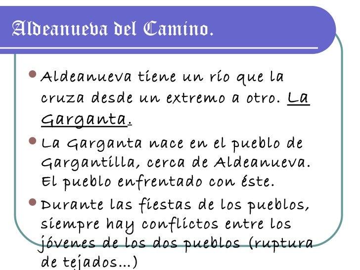 Aldeanueva del Camino. <ul><li>Aldeanueva tiene un río que la cruza desde un extremo a otro.  La Garganta . </li></ul><ul>...