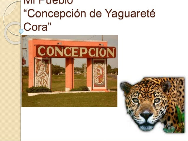 """Mi Pueblo  """"Concepción de Yaguareté  Cora"""""""