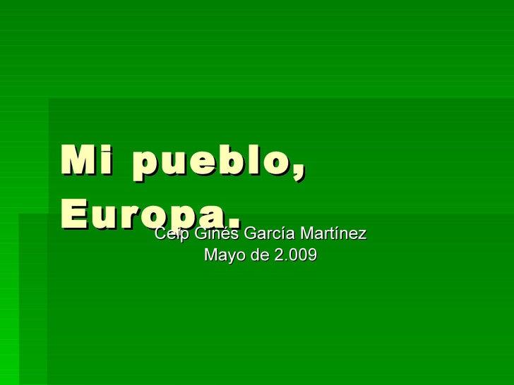 Mi pueblo, Europa. Ceip Ginés García Martínez Mayo de 2.009