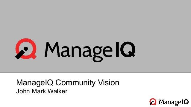 ManageIQ Community Vision  John Mark Walker
