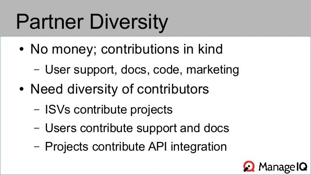Partner Diversity  ● No money; contributions in kind  – User support, docs, code, marketing  ● Need diversity of contribut...
