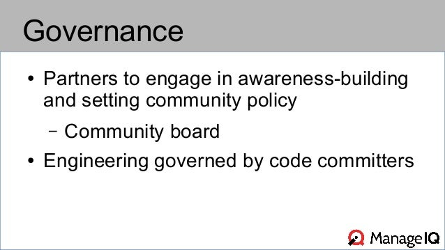 Governance  ● Partners to engage in awareness-building  and setting community policy  – Community board  ● Engineering gov...