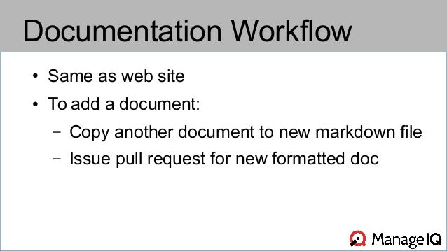 Documentation Workflow  ● Same as web site  ● To add a document:  – Copy another document to new markdown file  – Issue pu...