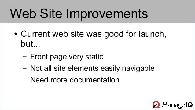 Web Site Improvements  ● Current web site was good for launch,  but...  – Front page very static  – Not all site elements ...