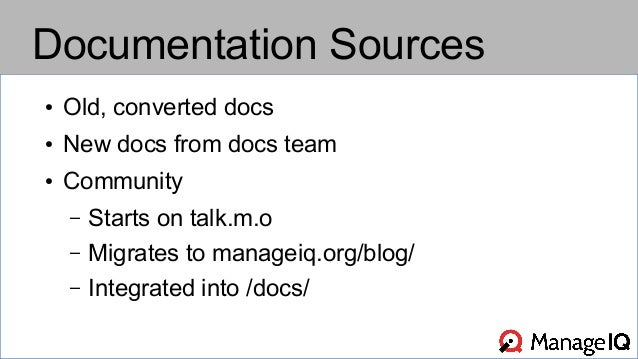 Documentation Sources  ● Old, converted docs  ● New docs from docs team  ● Community  – Starts on talk.m.o  – Migrates to ...