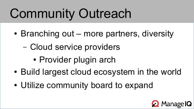 Community Outreach  ● Branching out – more partners, diversity  – Cloud service providers  ● Provider plugin arch  ● Build...