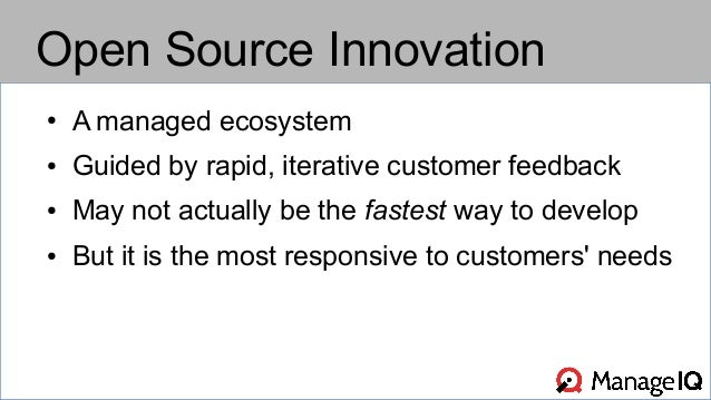 Open Source Innovation  ● A managed ecosystem  ● Guided by rapid, iterative customer feedback  ● May not actually be the f...