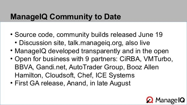 ManageIQ Community to Date  ● Source code, community builds released June 19  ● Discussion site, talk.manageiq.org, also l...