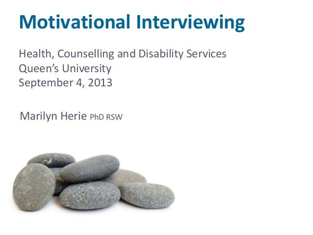 Motivational Interviewing Marilyn Herie PhD RSW Health, Counselling and Disability Services Queen's University September 4...