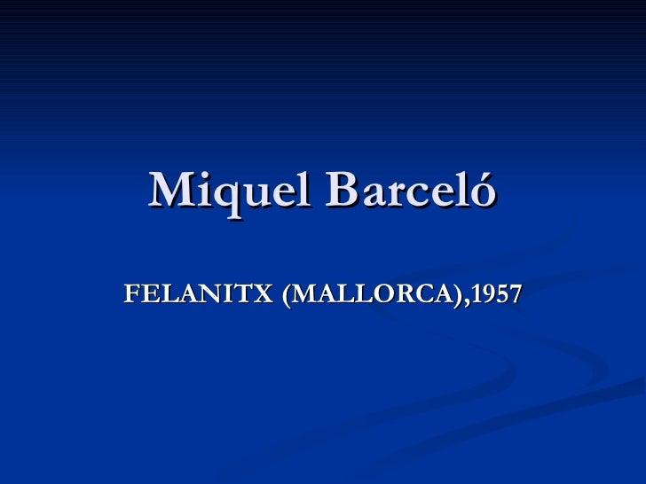Miquel Barceló FELANITX (MALLORCA),1957