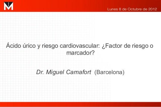 HIPERTENSIÓN ARTERIAL Y RIESGO CARDIOVASCULAR GLOBAL Ácido úrico y riesgo cardiovascular: ¿Factor de riesgo o             ...