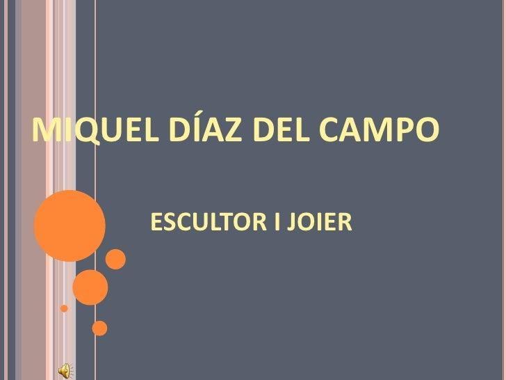 MIQUEL DÍAZ DEL CAMPO<br />ESCULTOR I JOIER<br />