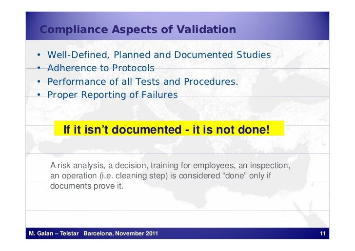 Compliance Aspects of Validation  •   Well-Defined, Planned and Documented Studies  •   Adherence to Protocols  •   Perfor...