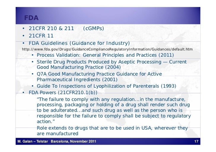 FDA  • 21CFR 210 & 211     (cGMPs)  • 21CFR 11  • FDA Guidelines (Guidance for Industry)        G id li    (G id     f I d...
