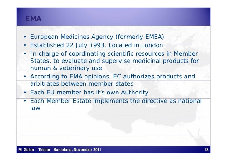 EMA  • European Medicines Agency (formerly EMEA)  • Established 22 J l 1993 Located in London                    July 1993...