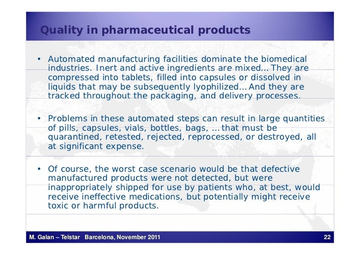 Quality in pharmaceutical products  • Automated manufacturing facilities dominate the biomedical    industries.    industr...