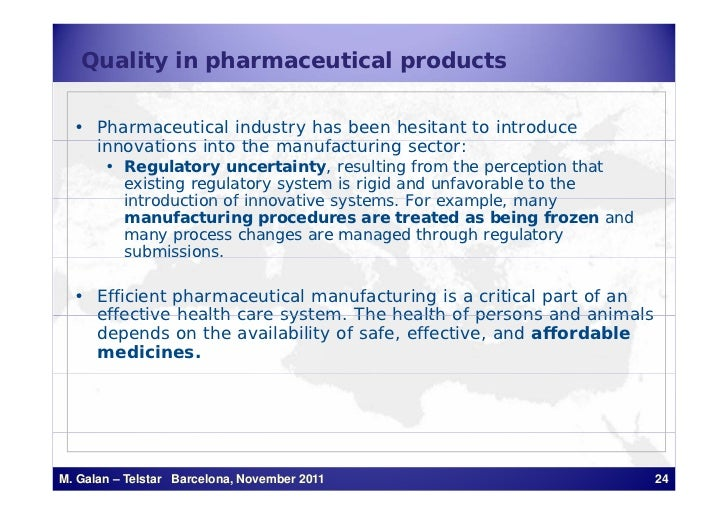 Quality in pharmaceutical products  • Pharmaceutical industry has been hesitant to introduce    innovations i t th manufac...