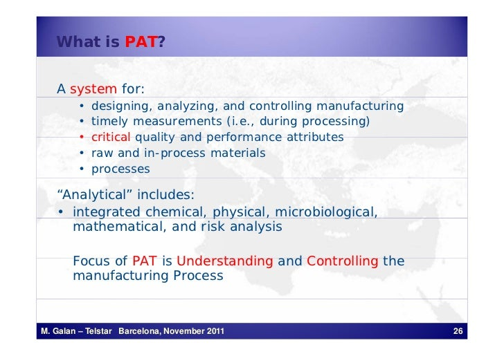 What is PAT?   A system for:        •   designing, analyzing, and controlling manufacturing        •   timely measurements...