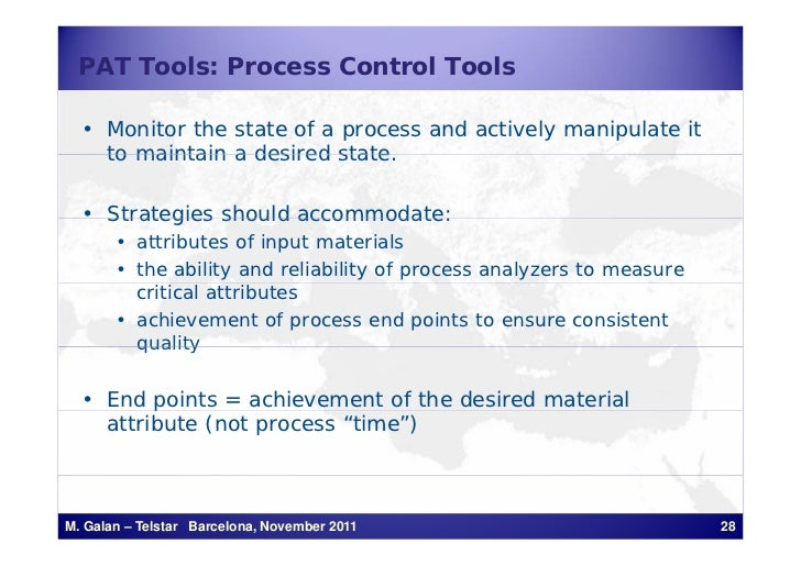 PAT Tools: Process Control Tools  • Monitor the state of a process and actively manipulate it    to maintain a desired sta...