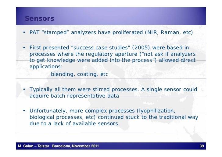 "Sensors  • PAT ""stamped"" analyzers have proliferated (NIR, Raman, etc)  • First presented ""success case studies"" (2005) we..."