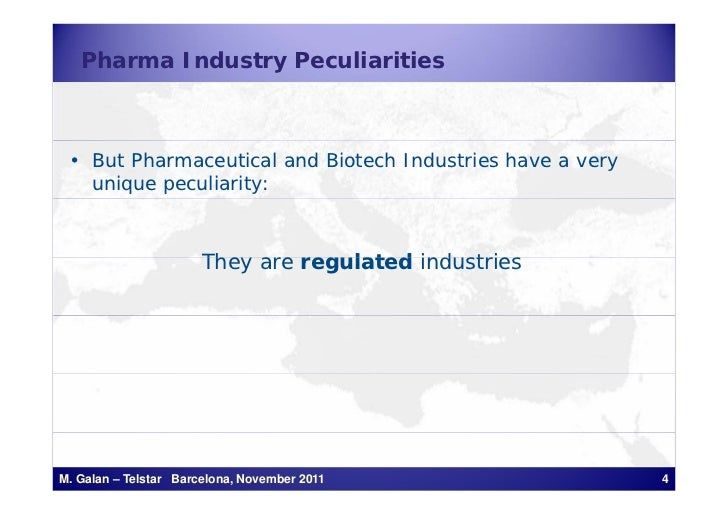 Pharma Industry Peculiarities • But Pharmaceutical and Biotech Industries have a very   unique peculiarity:               ...