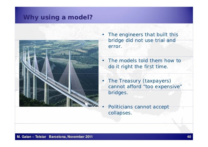 Why using a model?                                              • The engineers that built this                           ...
