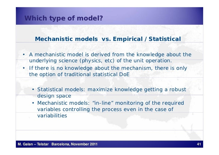 Which type of model?         Mechanistic models vs. Empirical /Statistical  • A mechanistic model is derived from the know...