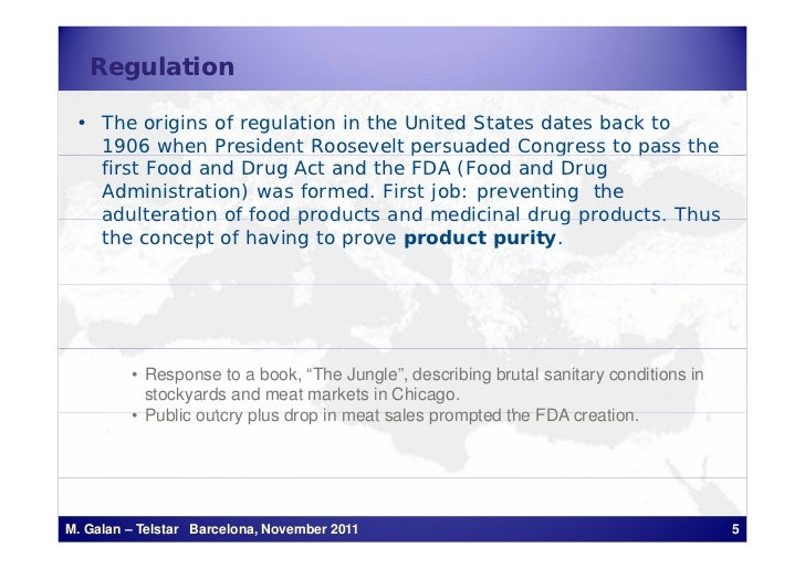 Regulation • The origins of regulation in the United States dates back to   1906 when President Roosevelt persuaded Congre...