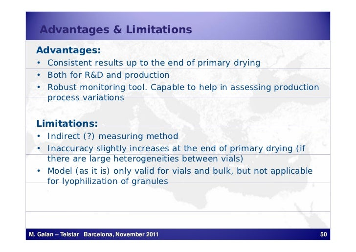Advantages & Limitations  Advantages:  • Consistent results up to the end of primary drying  • Both for R&D and production...