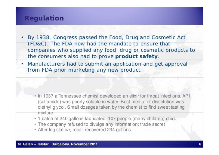 Regulation • By 1938, Congress passed the Food, Drug and Cosmetic Act   (FD&C). The   (FD&C) Th FDA now h d th mandate to ...