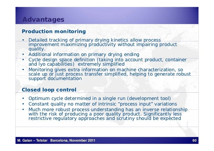 Advantages  Production monitoring  • Detailed tracking of primary drying kinetics allow process    improvement maximizing ...