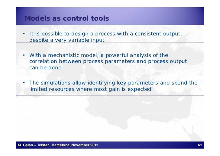 Models as control tools  • It is possible to design a process with a consistent output,    despite a very variable input  ...