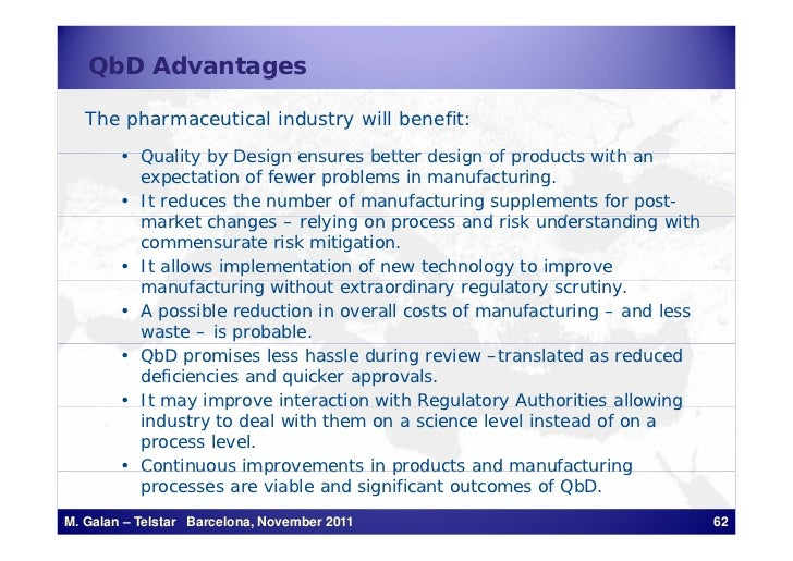QbD Advantages   The pharmaceutical industry will benefit:        • Q alit by Design ens es better design of products with...