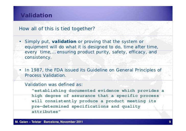 Validation  How all of this is tied together?  • Simply put, validation or proving that the system or    equipment will do...