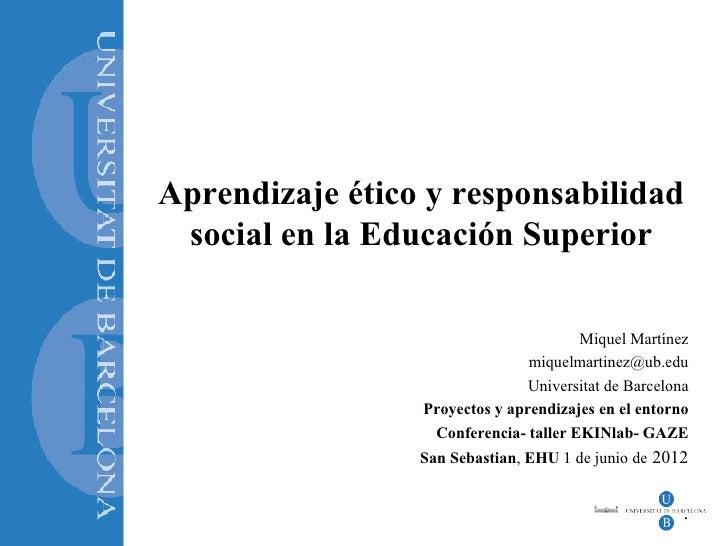 Aprendizaje ético y responsabilidad social en la Educación Superior                                       Miquel Martínez ...