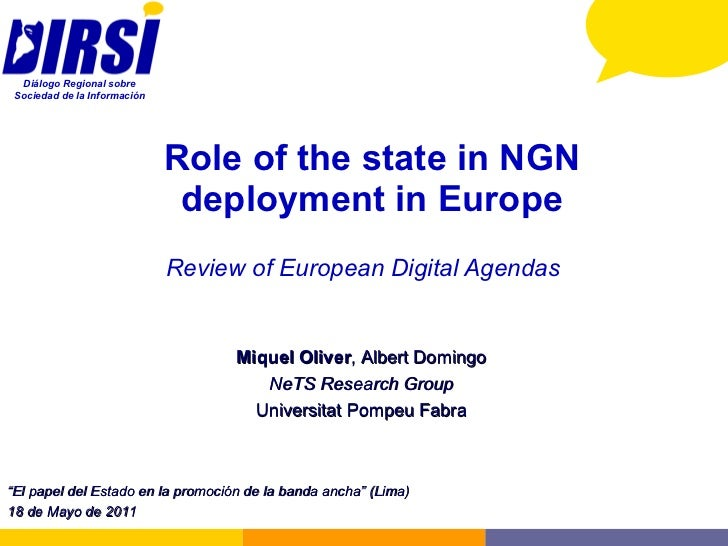 Role of the state in NGN deployment in Europe Review of European Digital Agendas Miquel Oliver , Albert Domingo NeTS Resea...