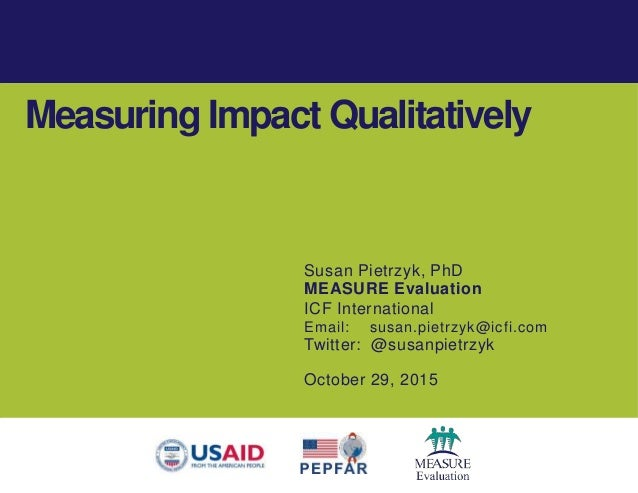 Susan Pietrzyk, PhD MEASURE Evaluation ICF International Email: susan.pietrzyk@icfi.com Twitter: @susanpietrzyk October 29...