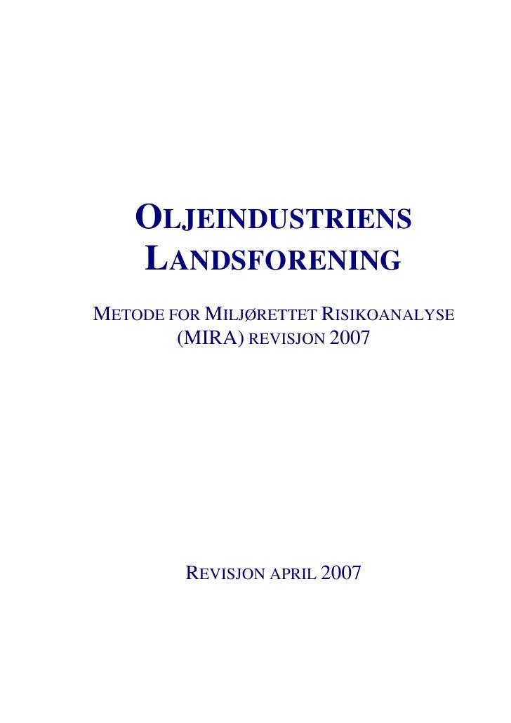 OLJEINDUSTRIENS     LANDSFORENING METODE FOR MILJØRETTET RISIKOANALYSE         (MIRA) REVISJON 2007              REVISJON ...