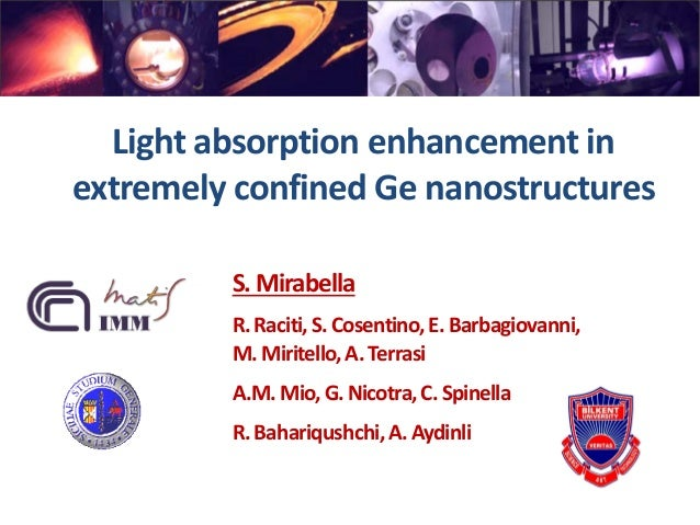 Light absorption enhancement in extremely confined Ge nanostructures S. Mirabella R.Raciti,S.Cosentino,E.Barbagiovanni, M....