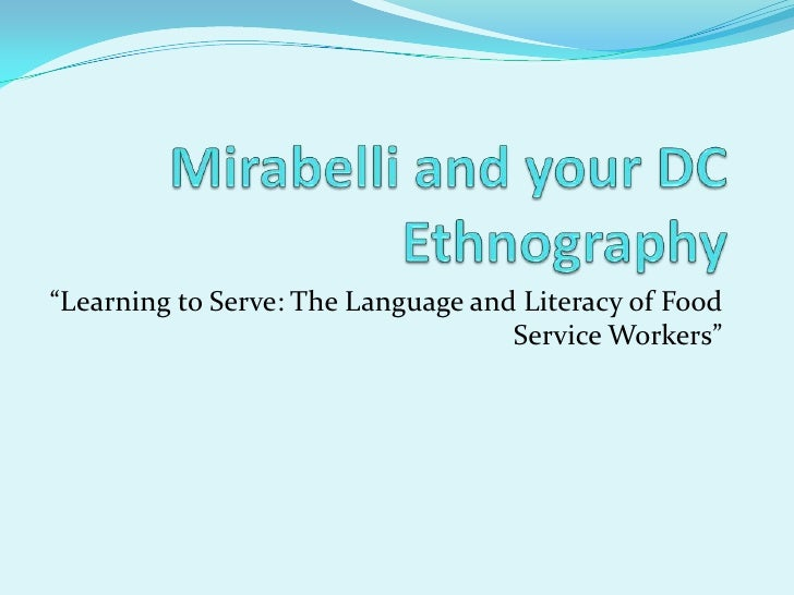 """Mirabelli and your DC Ethnography<br />""""Learning to Serve: The Language and Literacy of Food Service Workers""""<br />"""