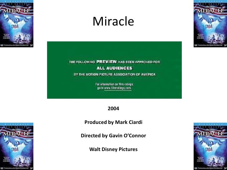 Miracle               2004   Produced by Mark Ciardi  Directed by Gavin O'Connor     Walt Disney Pictures
