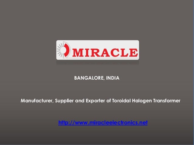 BANGALORE, INDIAManufacturer, Supplier and Exporter of Toroidal Halogen Transformer               http://www.miracleelectr...