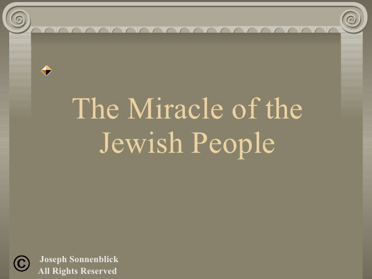 The Miracle of the Jewish People Joseph Sonnenblick All Rights Reserved