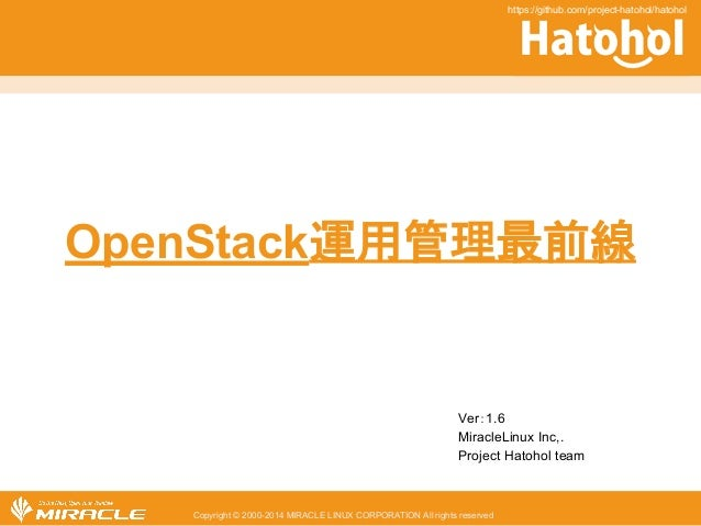 OpenStack㐠⏝⟶⌮᭱๓⥺  Ver䠖1.6  MiracleLinux Inc,.  Project Hatohol team  Copyright © 2000-2014 MIRACLE LINUX CORPORATION All r...