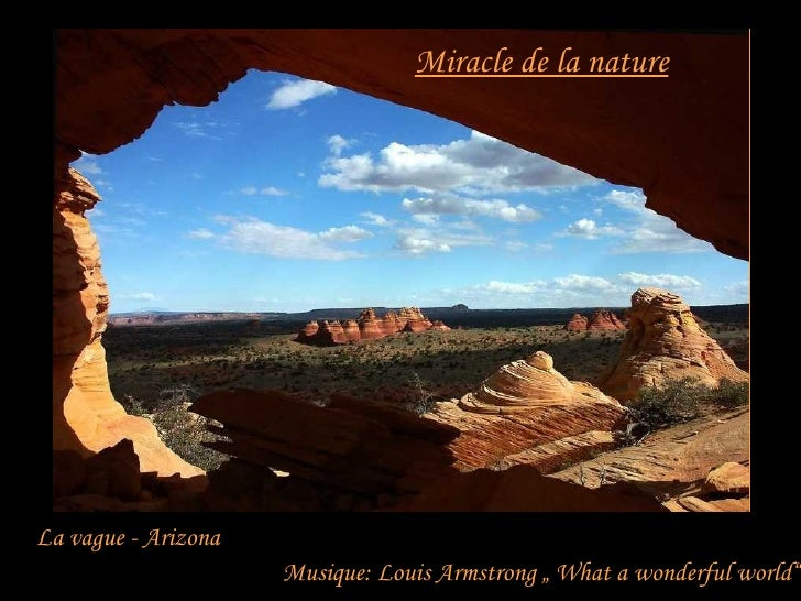 "Miracle de la nature     La vague - Arizona                      Musique: Louis Armstrong "" What a wonderful world"""