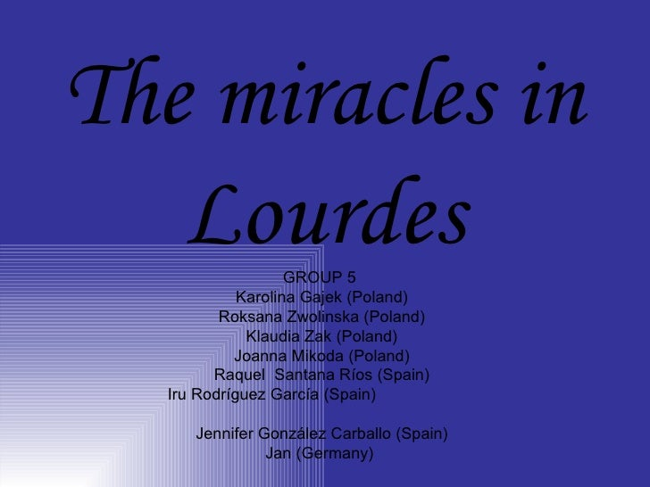 The miracles in   Lourdes          GROUP 5             Karolina Gajek (Poland)          Roksana Zwolinska (Poland)        ...