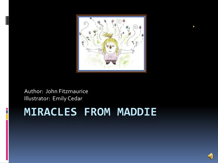 Miracles from Maddie<br />Author:  John Fitzmaurice<br />Illustrator:  Emily Cedar<br />